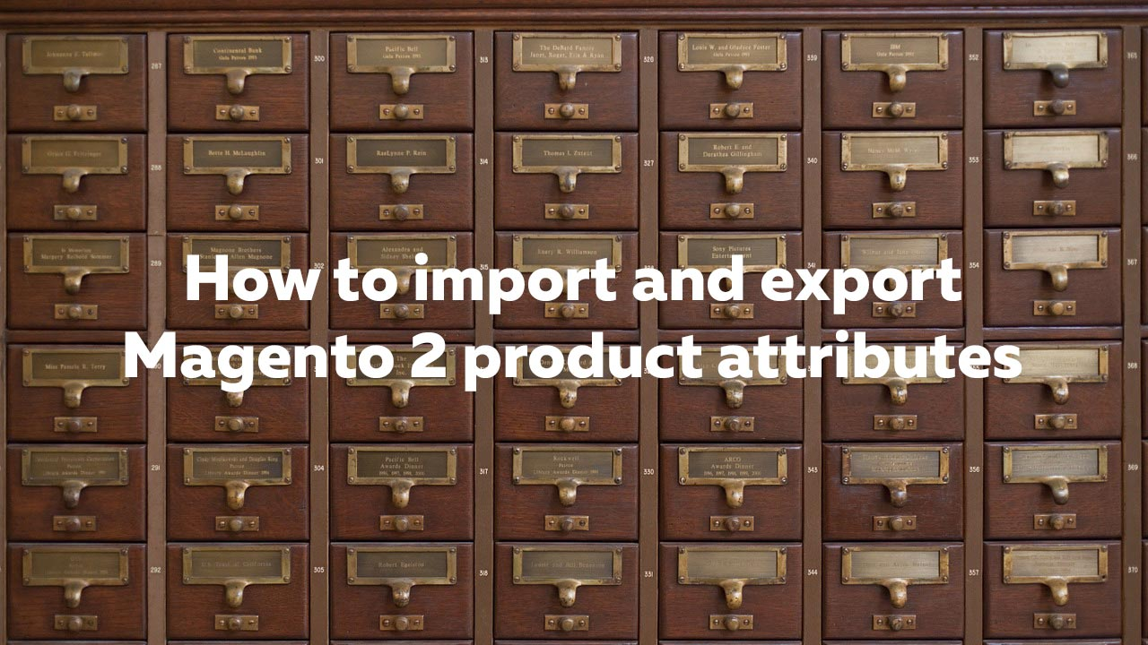 How to import Magento 2 product and custom attributes | FireBear