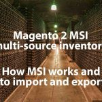 How to import and export Magento 2 MSI and how it works. Magento 2 multi source inventory (MSI) import guide and manual