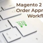 Magento 2 B2B Order Approval: a customizable workflow for company purchase orders